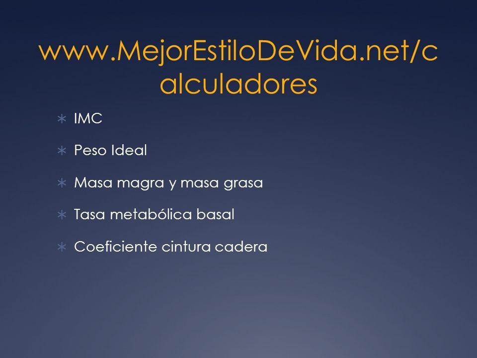 www.MejorEstiloDeVida.net/c alculadores IMC Peso Ideal Masa magra y masa grasa Tasa metabólica basal Coeficiente cintura cadera