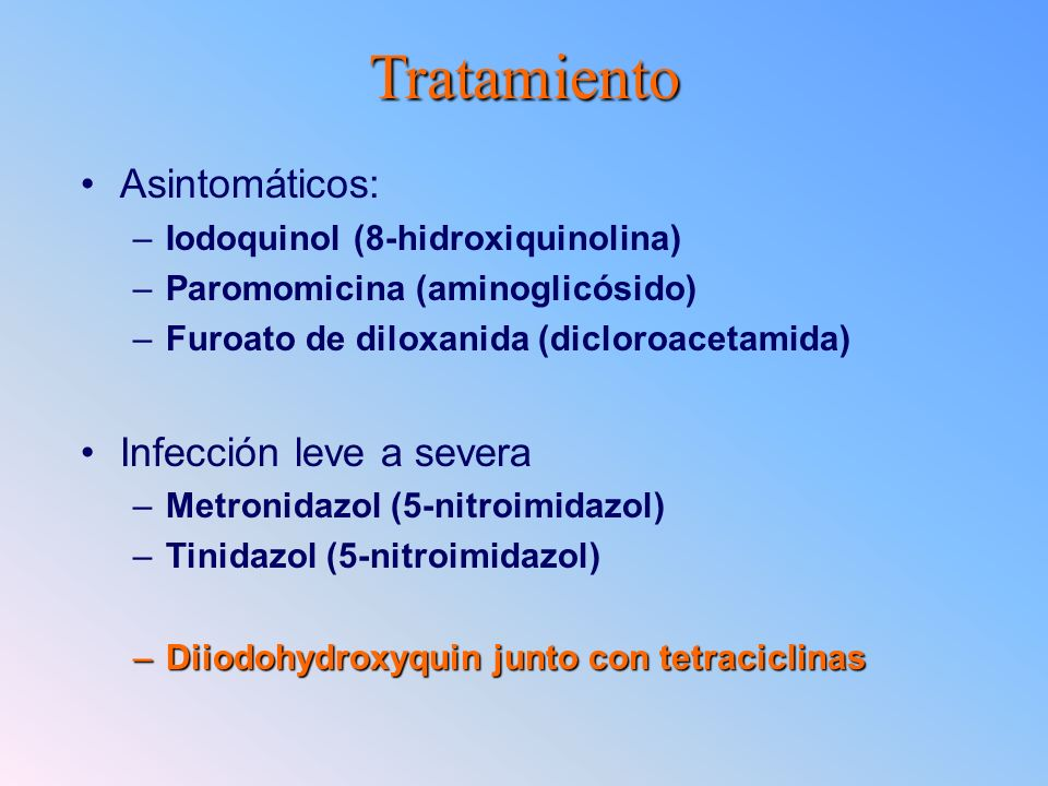 Tratamiento Asintomáticos: –Iodoquinol (8-hidroxiquinolina) –Paromomicina (aminoglicósido) –Furoato de diloxanida (dicloroacetamida) Infección leve a