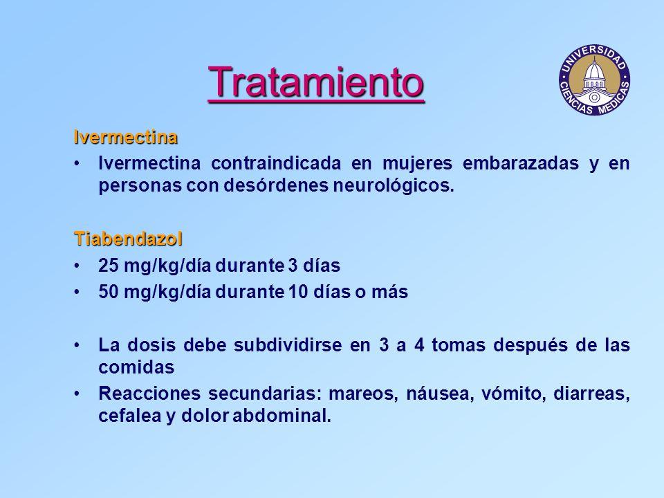 Tratamiento Ivermectina Ivermectina contraindicada en mujeres embarazadas y en personas con desórdenes neurológicos.Tiabendazol 25 mg/kg/día durante 3