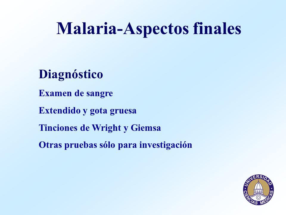Malaria-Aspectos finales Diagnóstico Examen de sangre Extendido y gota gruesa Tinciones de Wright y Giemsa Otras pruebas sólo para investigación