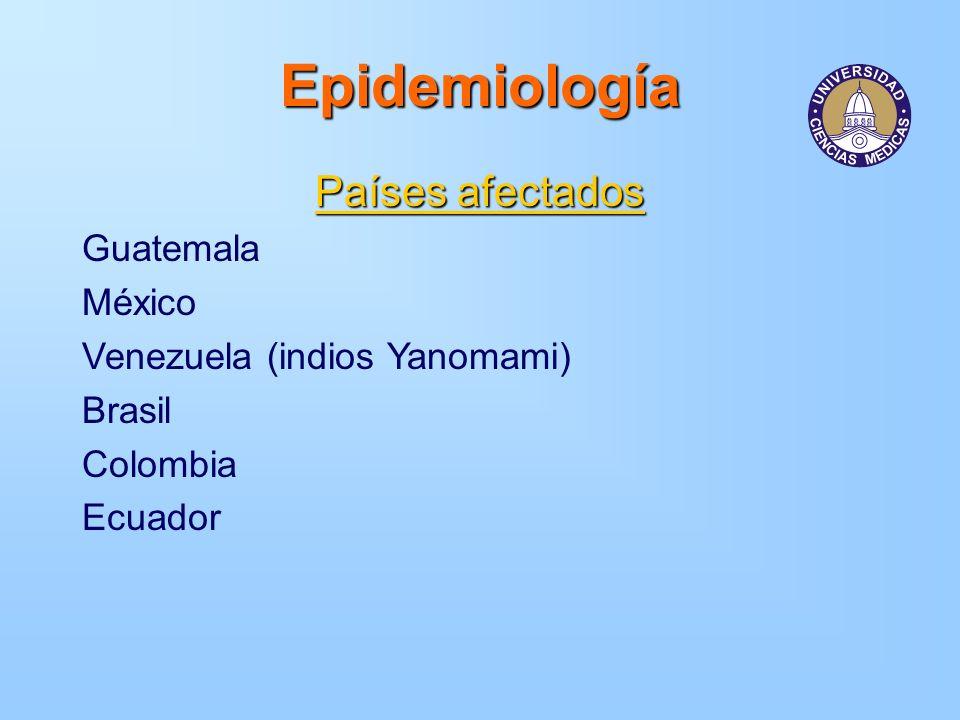 Epidemiología Países afectados Guatemala México Venezuela (indios Yanomami) Brasil Colombia Ecuador