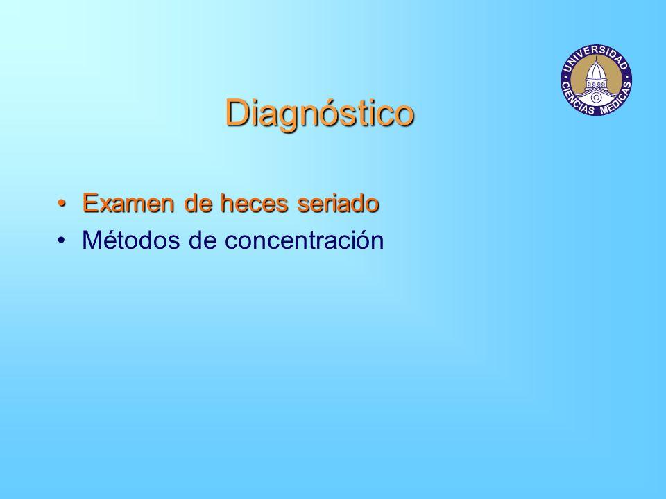Diagnóstico Examen de heces seriadoExamen de heces seriado Métodos de concentración