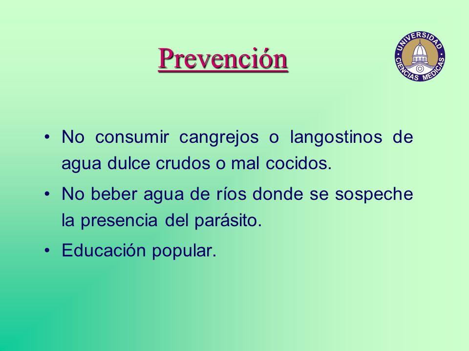 Prevención No consumir cangrejos o langostinos de agua dulce crudos o mal cocidos. No beber agua de ríos donde se sospeche la presencia del parásito.