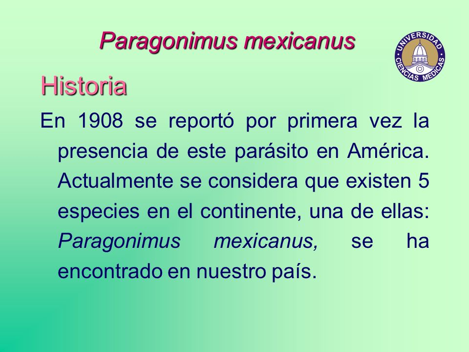 Historia En 1908 se reportó por primera vez la presencia de este parásito en América. Actualmente se considera que existen 5 especies en el continente