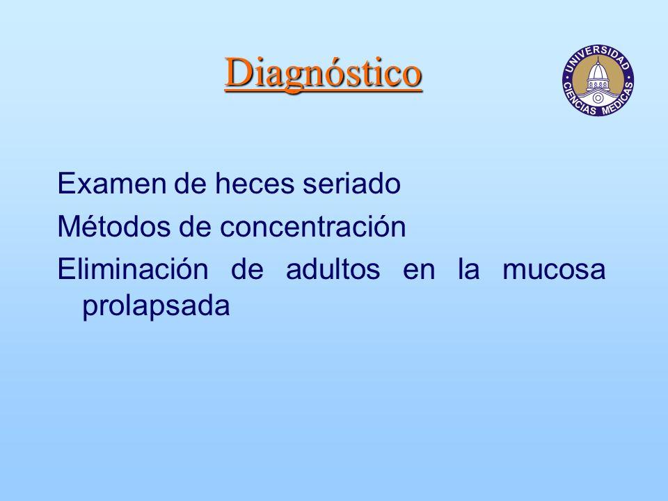 Diagnóstico Examen de heces seriado Métodos de concentración Eliminación de adultos en la mucosa prolapsada
