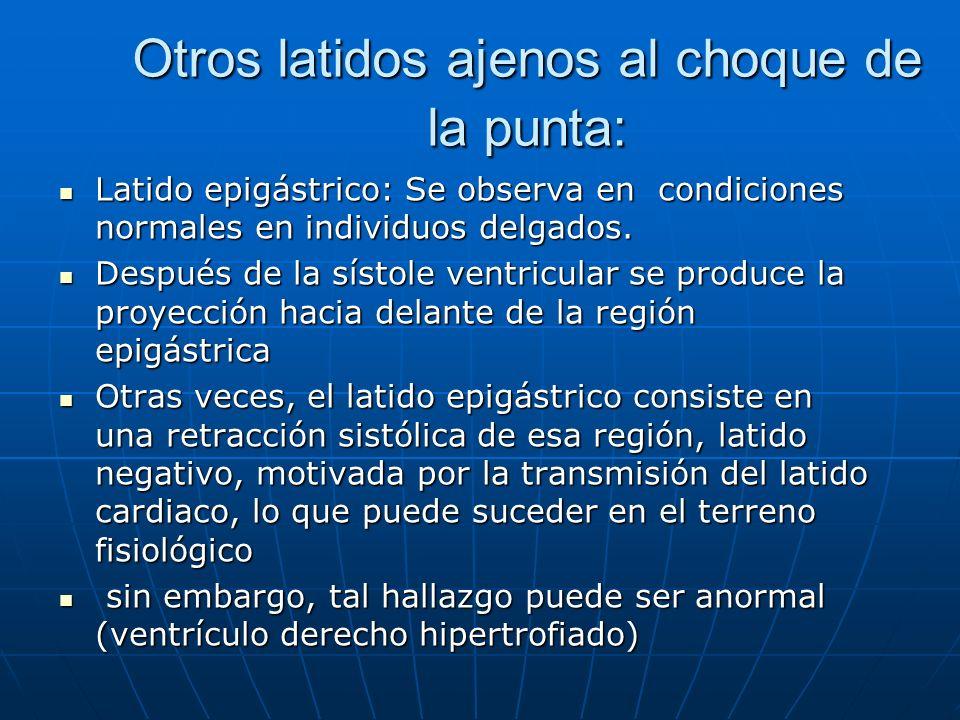 Otros latidos ajenos al choque de la punta: Latido epigástrico: Se observa en condiciones normales en individuos delgados. Latido epigástrico: Se obse