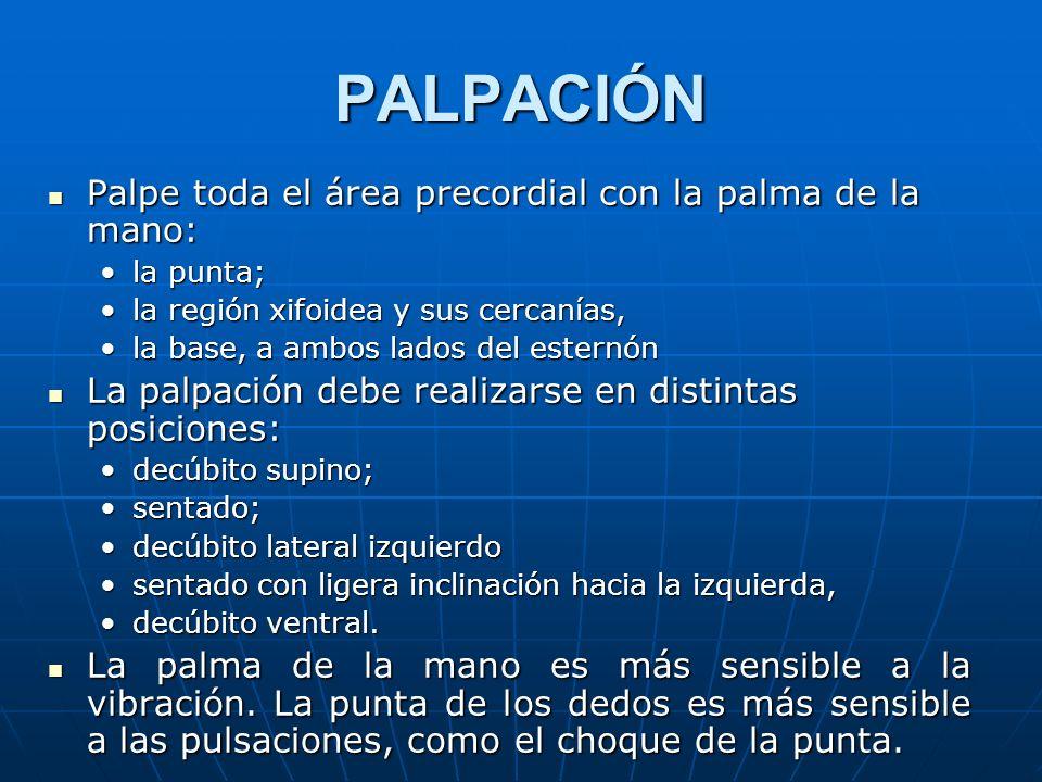 PALPACIÓN Palpe toda el área precordial con la palma de la mano: Palpe toda el área precordial con la palma de la mano: la punta;la punta; la región x
