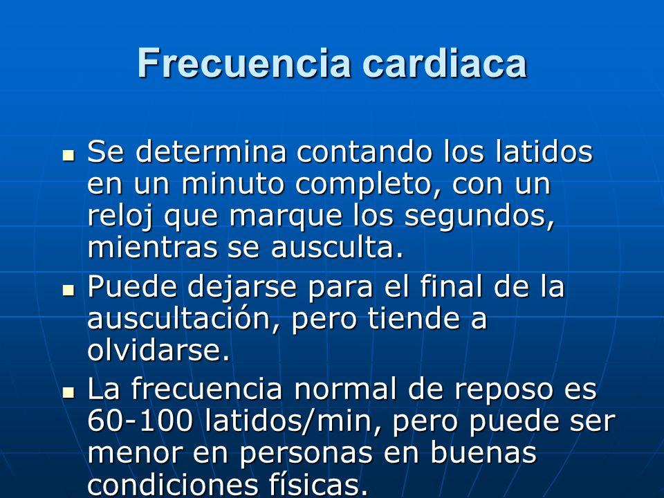 Frecuencia cardiaca Se determina contando los latidos en un minuto completo, con un reloj que marque los segundos, mientras se ausculta. Se determina