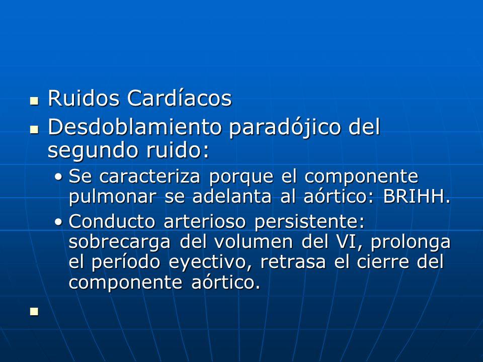 Ruidos Cardíacos Ruidos Cardíacos Desdoblamiento paradójico del segundo ruido: Desdoblamiento paradójico del segundo ruido: Se caracteriza porque el c