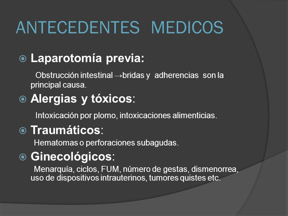 ANTECEDENTES MEDICOS Laparotomía previa: Obstrucción intestinal bridas y adherencias son la principal causa. Alergias y tóxicos: Intoxicación por plom