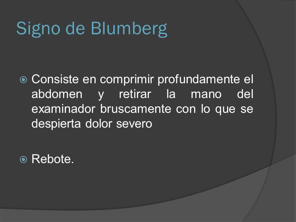 Signo de Blumberg Consiste en comprimir profundamente el abdomen y retirar la mano del examinador bruscamente con lo que se despierta dolor severo Reb