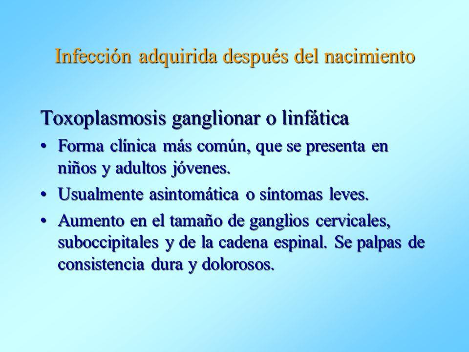 Infección adquirida después del nacimiento Toxoplasmosis ganglionar o linfática Forma clínica más común, que se presenta en niños y adultos jóvenes.Fo
