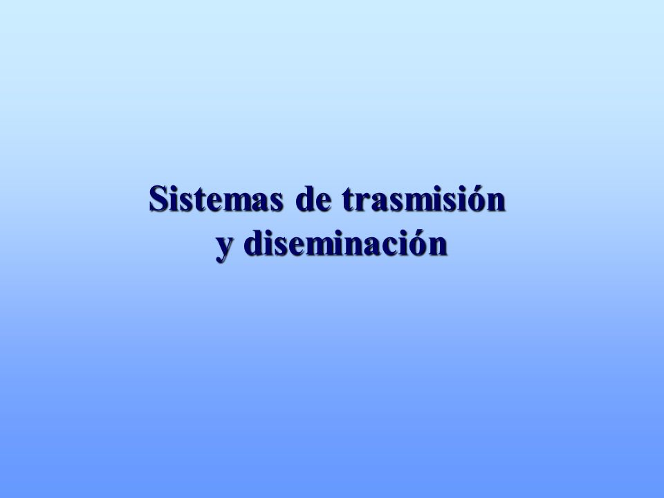Sistemas de trasmisión y diseminación y diseminación