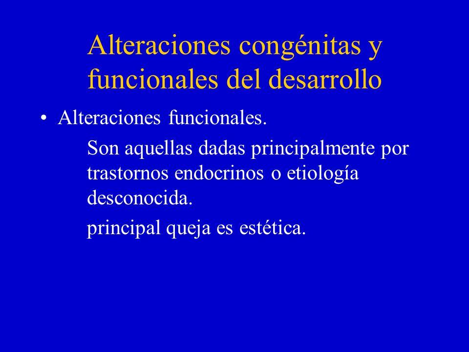 Alteraciones congénitas y funcionales del desarrollo Alteraciones funcionales. Son aquellas dadas principalmente por trastornos endocrinos o etiología