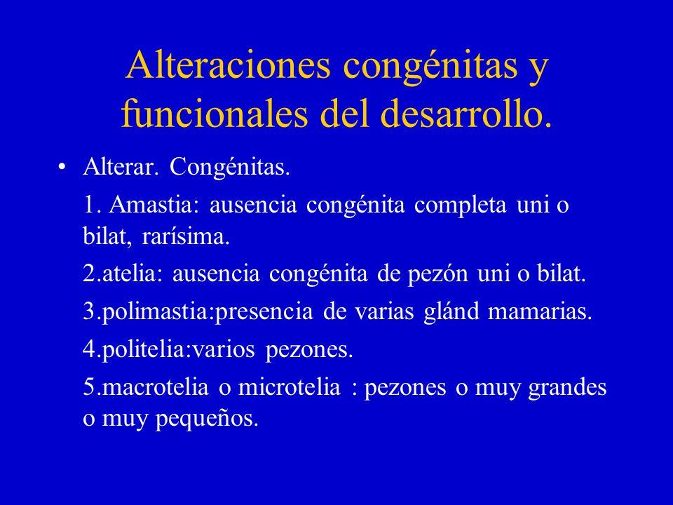 Alteraciones congénitas y funcionales del desarrollo. Alterar. Congénitas. 1. Amastia: ausencia congénita completa uni o bilat, rarísima. 2.atelia: au