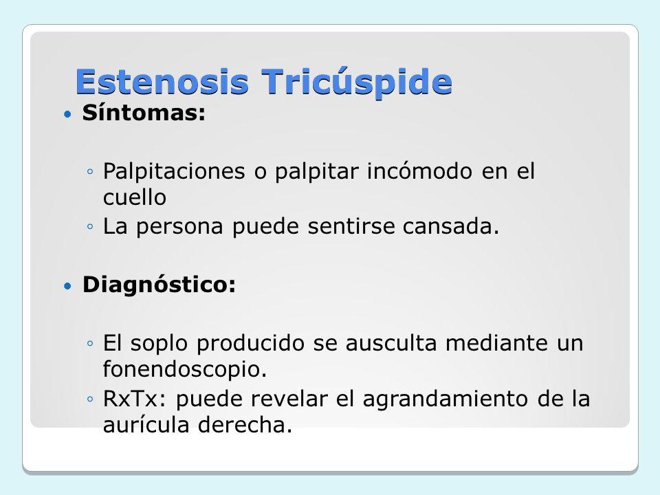 Estenosis Tricúspide Síntomas: Palpitaciones o palpitar incómodo en el cuello La persona puede sentirse cansada. Diagnóstico: El soplo producido se au