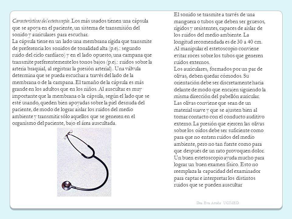 Características del estetoscopio. Los más usados tienen una cápsula que se apoya en el paciente, un sistema de transmisión del sonido y auriculares pa