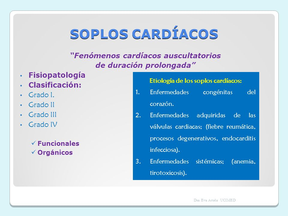 SOPLOS CARDÍACOS Fenómenos cardíacos auscultatorios de duración prolongada Fisiopatología Clasificación: Grado I. Grado II Grado III Grado IV Funciona