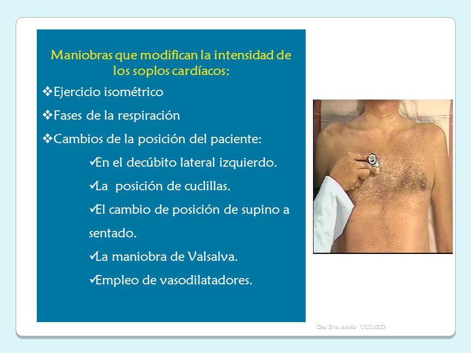 Maniobras que modifican la intensidad de los soplos cardíacos: Ejercicio isométrico Fases de la respiración Cambios de la posición del paciente: En el