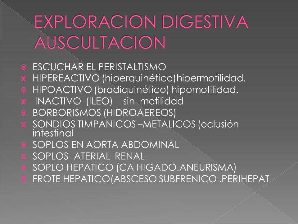 ESCUCHAR EL PERISTALTISMO HIPEREACTIVO (hiperquinético)hipermotilidad. HIPOACTIVO (bradiquinético) hipomotilidad. INACTIVO (ILEO) sin motilidad BORBOR