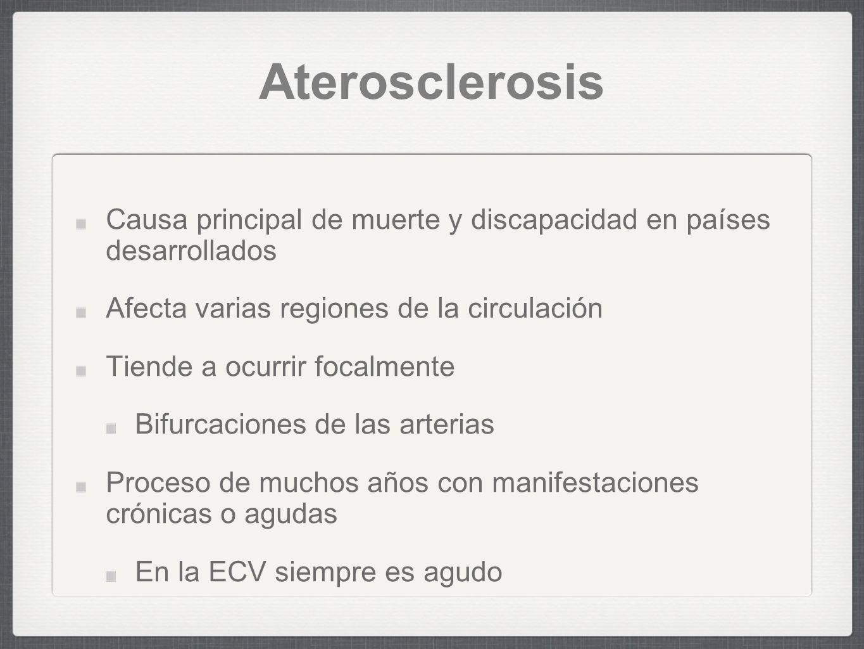 Aterosclerosis Causa principal de muerte y discapacidad en países desarrollados Afecta varias regiones de la circulación Tiende a ocurrir focalmente B