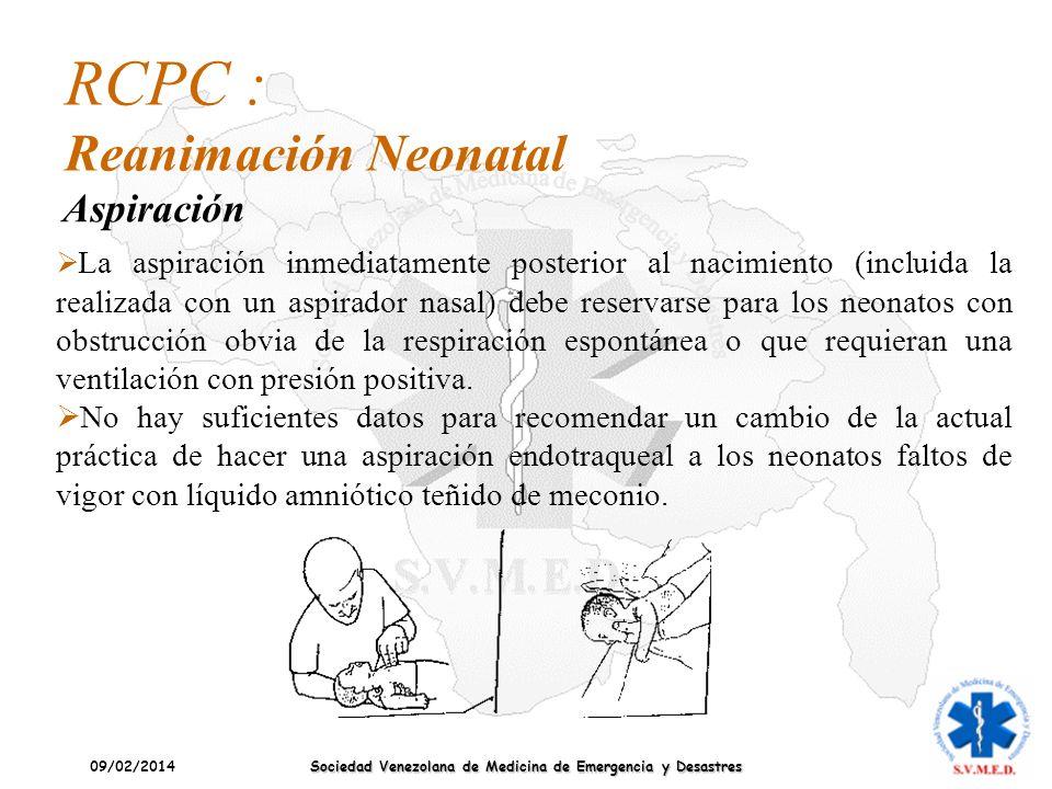 09/02/2014 Sociedad Venezolana de Medicina de Emergencia y Desastres La aspiración inmediatamente posterior al nacimiento (incluida la realizada con u