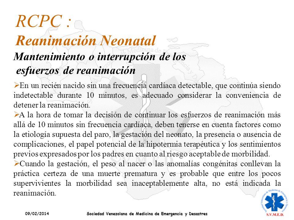 09/02/2014 Sociedad Venezolana de Medicina de Emergencia y Desastres En un recién nacido sin una frecuencia cardíaca detectable, que continúa siendo i