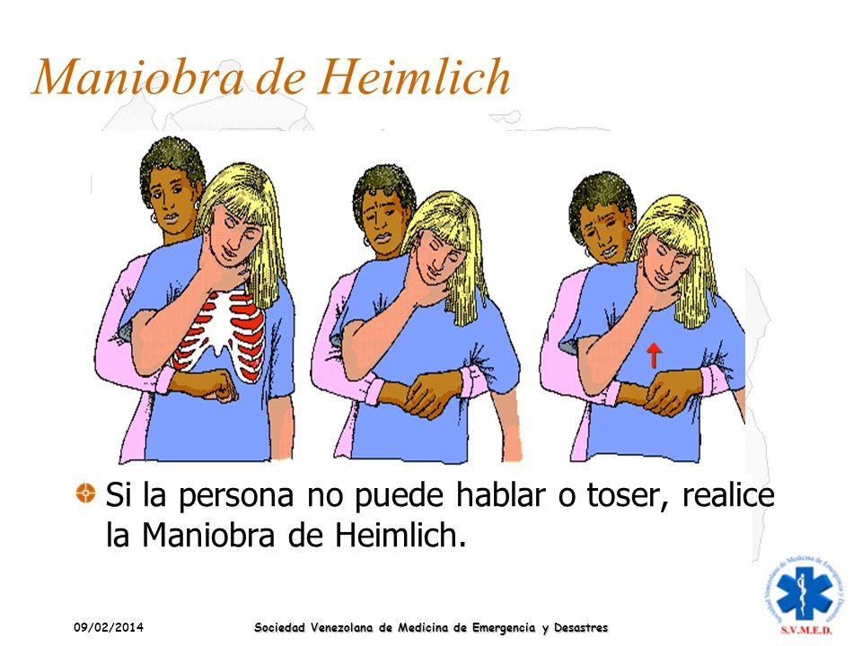 09/02/2014 Sociedad Venezolana de Medicina de Emergencia y Desastres Maniobra de Heimlich Si la persona no puede hablar o toser, realice la Maniobra d