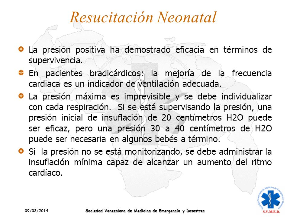 09/02/2014 Sociedad Venezolana de Medicina de Emergencia y Desastres Resucitación Neonatal La presión positiva ha demostrado eficacia en términos de s