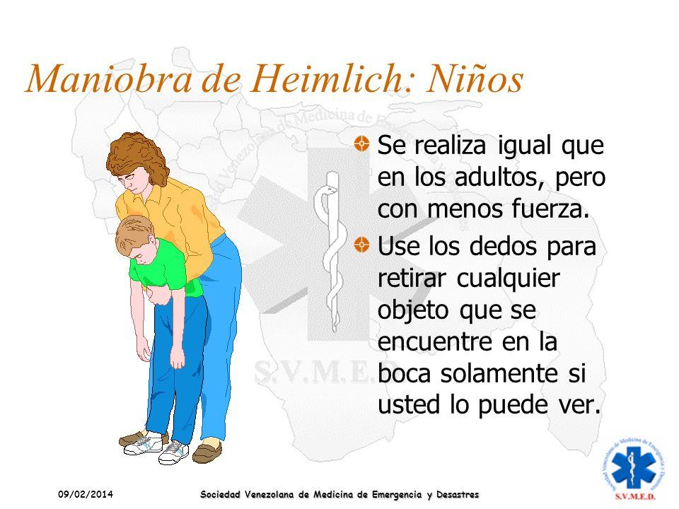 09/02/2014 Sociedad Venezolana de Medicina de Emergencia y Desastres Maniobra de Heimlich: Niños Se realiza igual que en los adultos, pero con menos f
