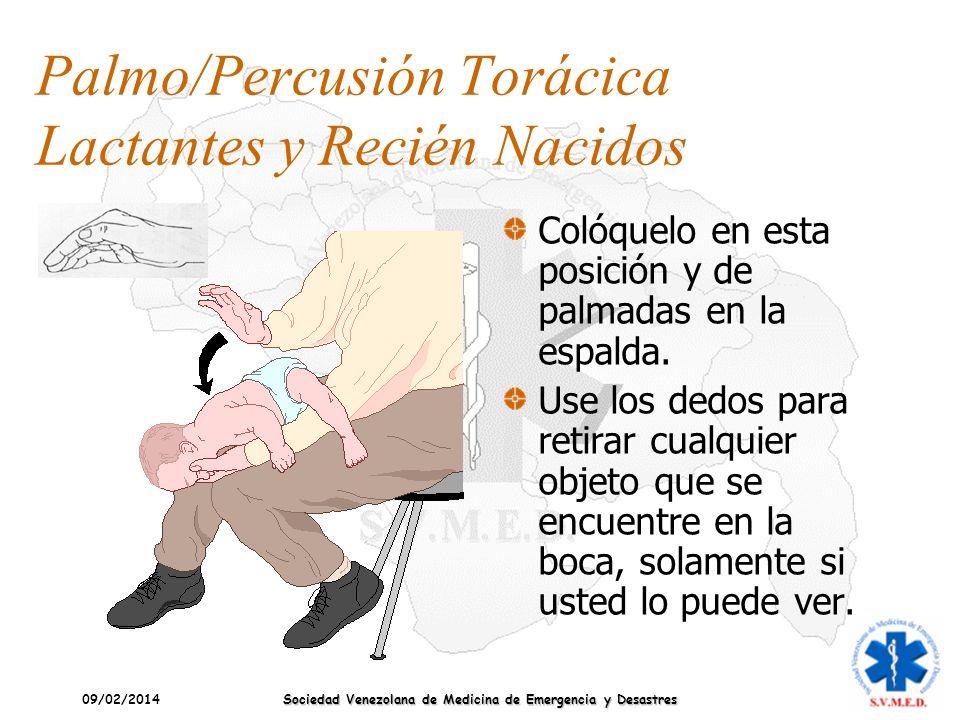 09/02/2014 Sociedad Venezolana de Medicina de Emergencia y Desastres Palmo/Percusión Torácica Lactantes y Recién Nacidos Colóquelo en esta posición y
