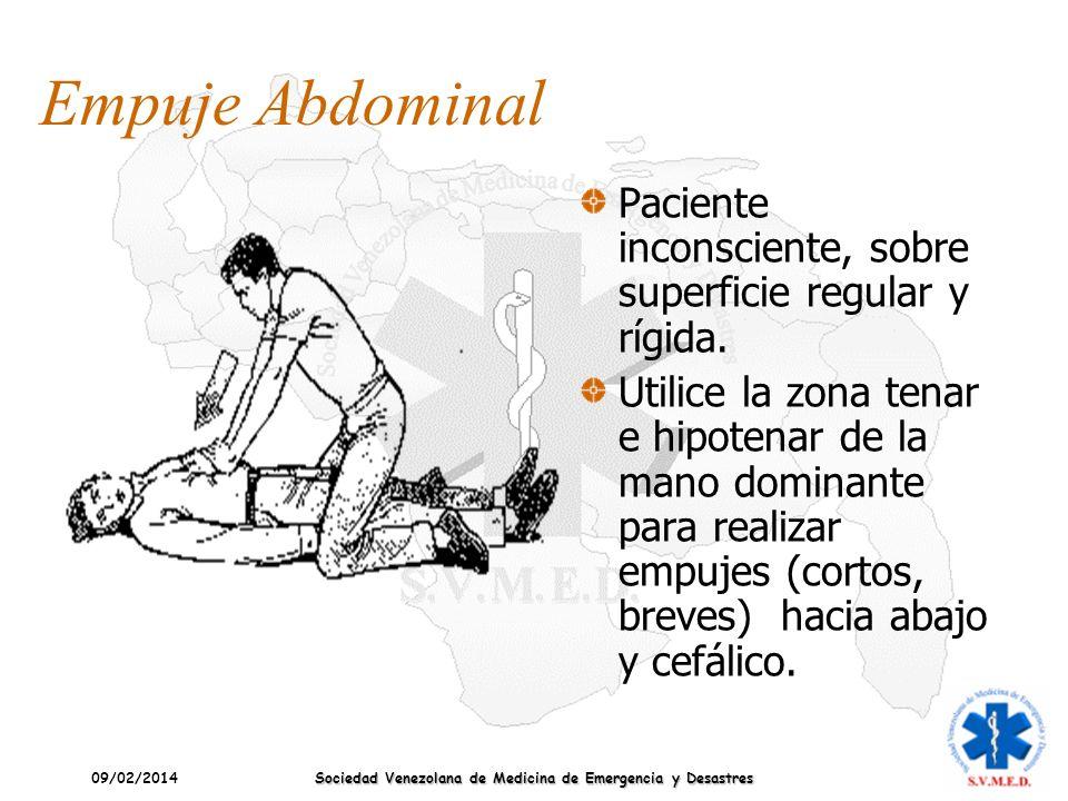 09/02/2014 Sociedad Venezolana de Medicina de Emergencia y Desastres Empuje Abdominal Paciente inconsciente, sobre superficie regular y rígida. Utilic