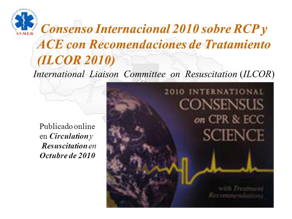 Publicado online en Circulation y Resuscitation en Octubre de 2010 International Liaison Committee on Resuscitation (ILCOR) Consenso Internacional 201