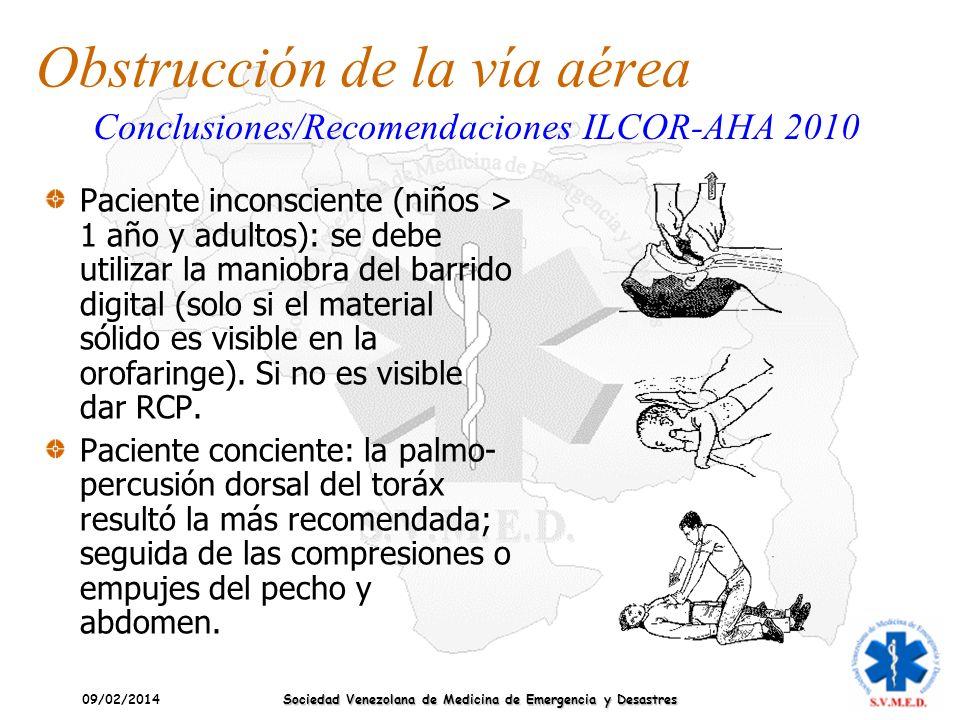 09/02/2014 Sociedad Venezolana de Medicina de Emergencia y Desastres Obstrucción de la vía aérea Paciente inconsciente (niños > 1 año y adultos): se d