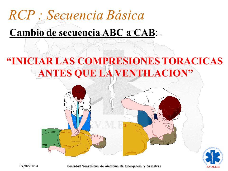 09/02/2014 Sociedad Venezolana de Medicina de Emergencia y Desastres RCP : Secuencia Básica Cambio de secuencia ABC a CAB: INICIAR LAS COMPRESIONES TO