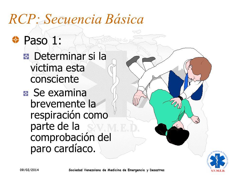 09/02/2014 Sociedad Venezolana de Medicina de Emergencia y Desastres RCP: Secuencia Básica Paso 1: Determinar si la victima esta consciente Se examina