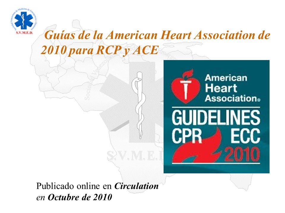Guías de la American Heart Association de 2010 para RCP y ACE Los profesionales y expertos en reanimación siguen procurando reducir la mortalidad y la discapacidad derivadas de las enfermedades cardiovasculares y del accidente cerebrovascular (ACV).