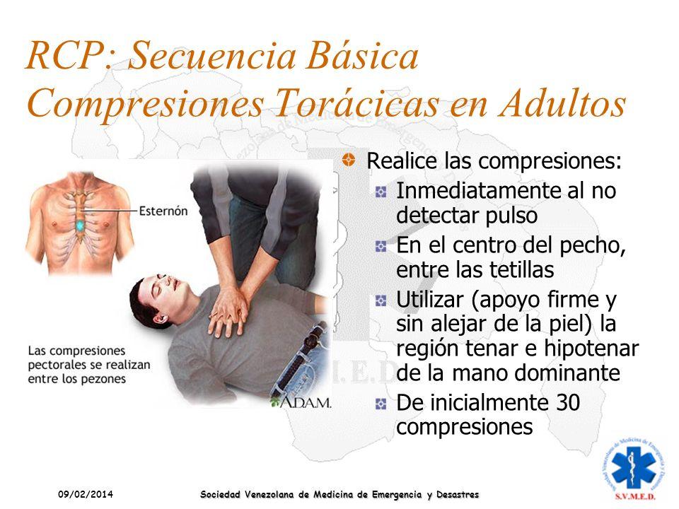 09/02/2014 Sociedad Venezolana de Medicina de Emergencia y Desastres RCP: Secuencia Básica Compresiones Torácicas en Adultos Realice las compresiones: