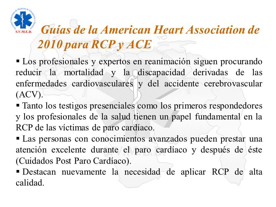 09/02/2014 Sociedad Venezolana de Medicina de Emergencia y Desastres Las Guías de la AHA de 2010 para RCP y ACE destacan nuevamente la necesidad de aplicar RCP de alta calidad, incluyendo: Una frecuencia de compresión de al menos 100/min (cambiado de aproximadamente 100/min).