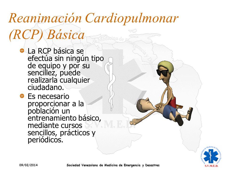 09/02/2014 Sociedad Venezolana de Medicina de Emergencia y Desastres Reanimación Cardiopulmonar (RCP) Básica La RCP básica se efectúa sin ningún tipo