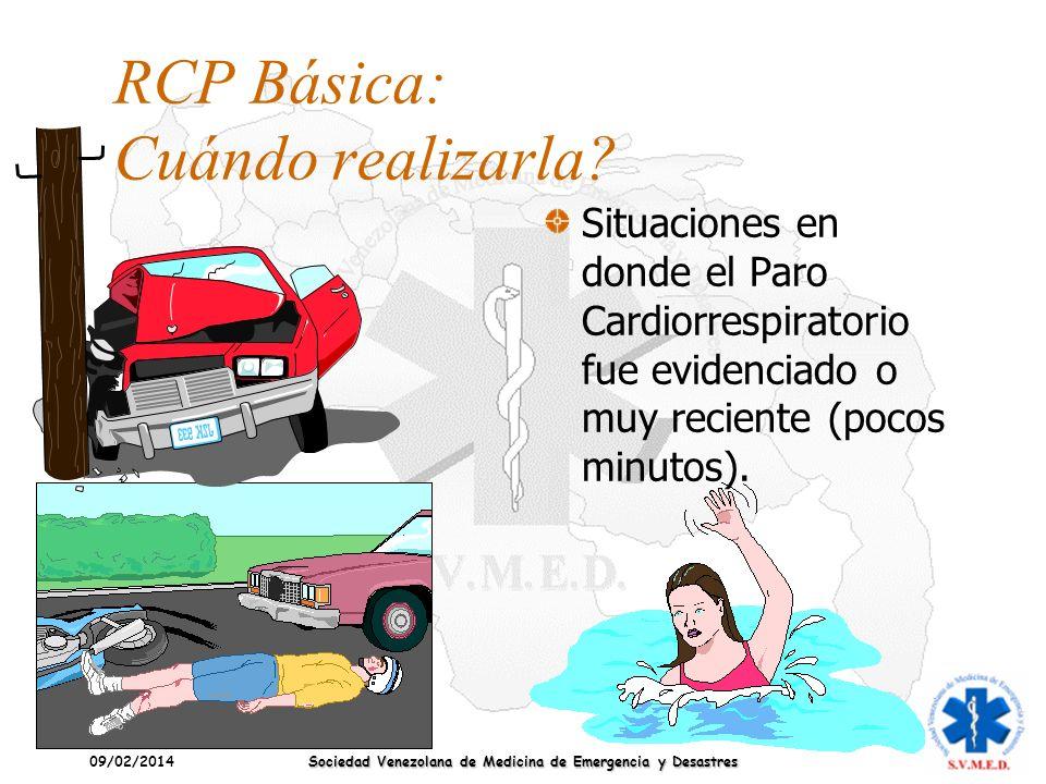 09/02/2014 Sociedad Venezolana de Medicina de Emergencia y Desastres RCP Básica: Cuándo realizarla? Situaciones en donde el Paro Cardiorrespiratorio f