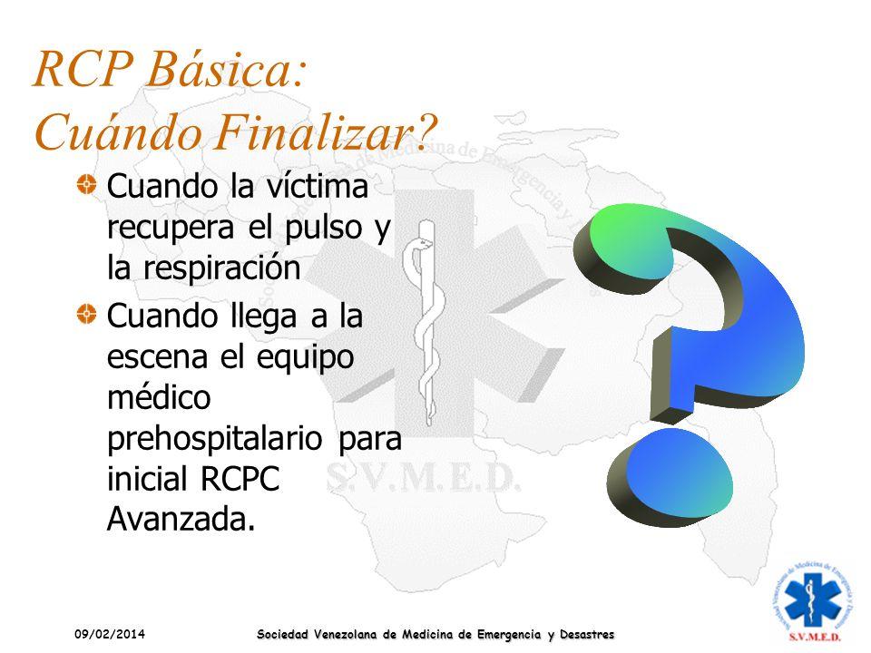 09/02/2014 Sociedad Venezolana de Medicina de Emergencia y Desastres RCP Básica: Cuándo Finalizar? Cuando la víctima recupera el pulso y la respiració