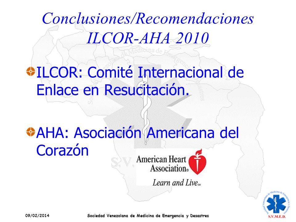 09/02/2014 Sociedad Venezolana de Medicina de Emergencia y Desastres ILCOR: Comité Internacional de Enlace en Resucitación. AHA: Asociación Americana