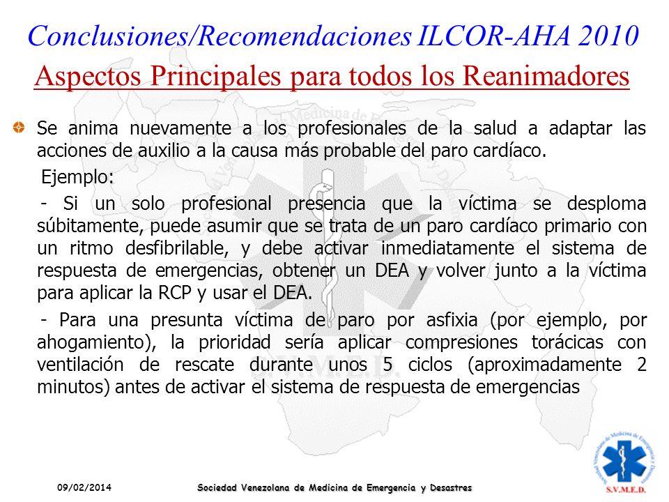 09/02/2014 Sociedad Venezolana de Medicina de Emergencia y Desastres Conclusiones/Recomendaciones ILCOR-AHA 2010 Aspectos Principales para todos los R