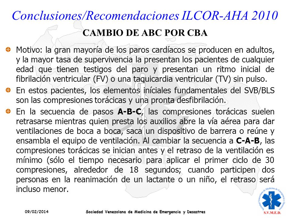 09/02/2014 Sociedad Venezolana de Medicina de Emergencia y Desastres Conclusiones/Recomendaciones ILCOR-AHA 2010 Motivo: la gran mayoría de los paros