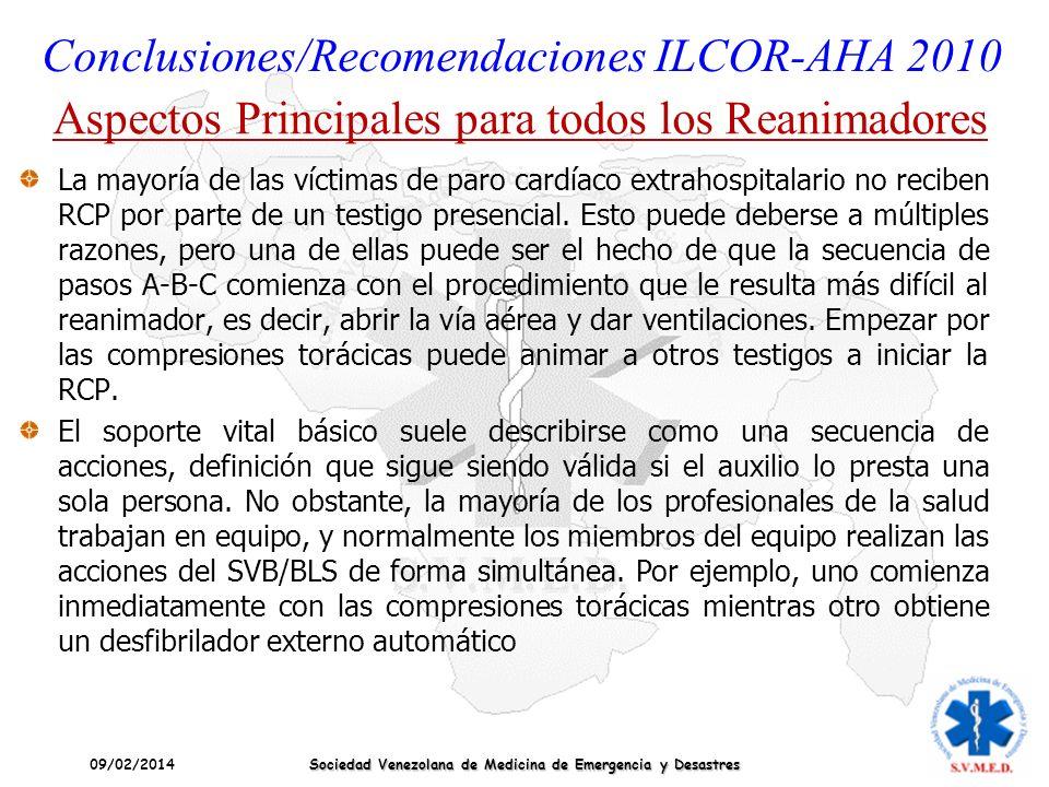 09/02/2014 Sociedad Venezolana de Medicina de Emergencia y Desastres Conclusiones/Recomendaciones ILCOR-AHA 2010 La mayoría de las víctimas de paro ca