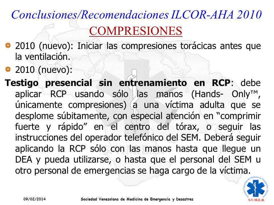 09/02/2014 Sociedad Venezolana de Medicina de Emergencia y Desastres Conclusiones/Recomendaciones ILCOR-AHA 2010 COMPRESIONES 2010 (nuevo): Iniciar la