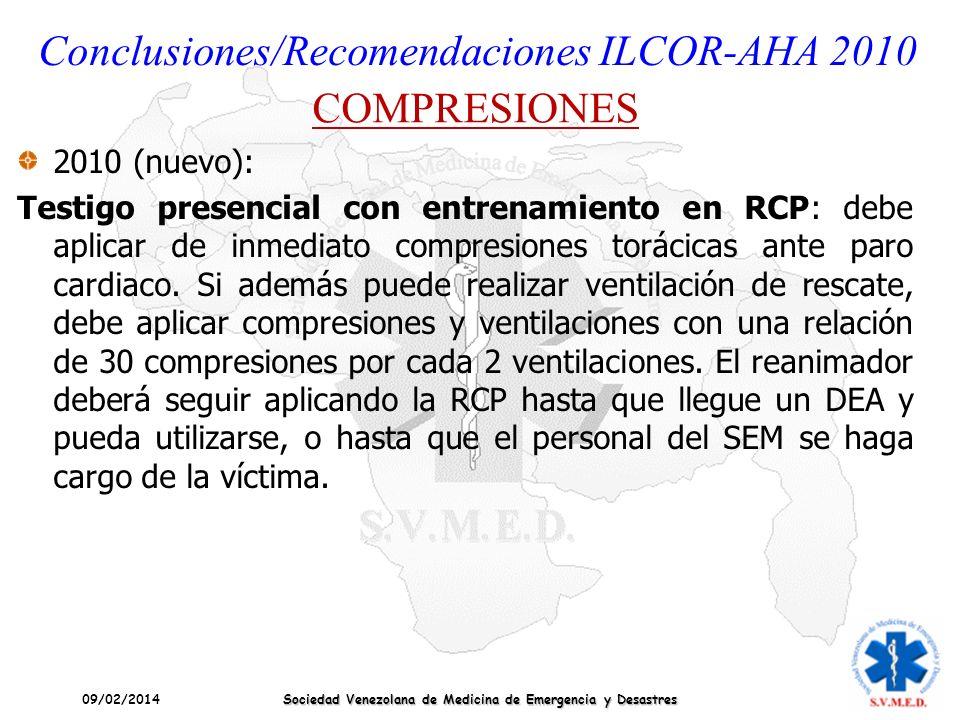 09/02/2014 Sociedad Venezolana de Medicina de Emergencia y Desastres Conclusiones/Recomendaciones ILCOR-AHA 2010 COMPRESIONES 2010 (nuevo): Testigo pr