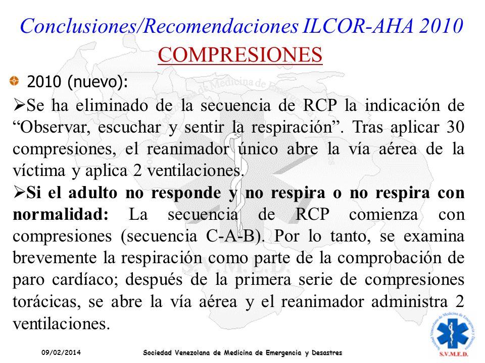 09/02/2014 Sociedad Venezolana de Medicina de Emergencia y Desastres Conclusiones/Recomendaciones ILCOR-AHA 2010 COMPRESIONES 2010 (nuevo): Se ha elim