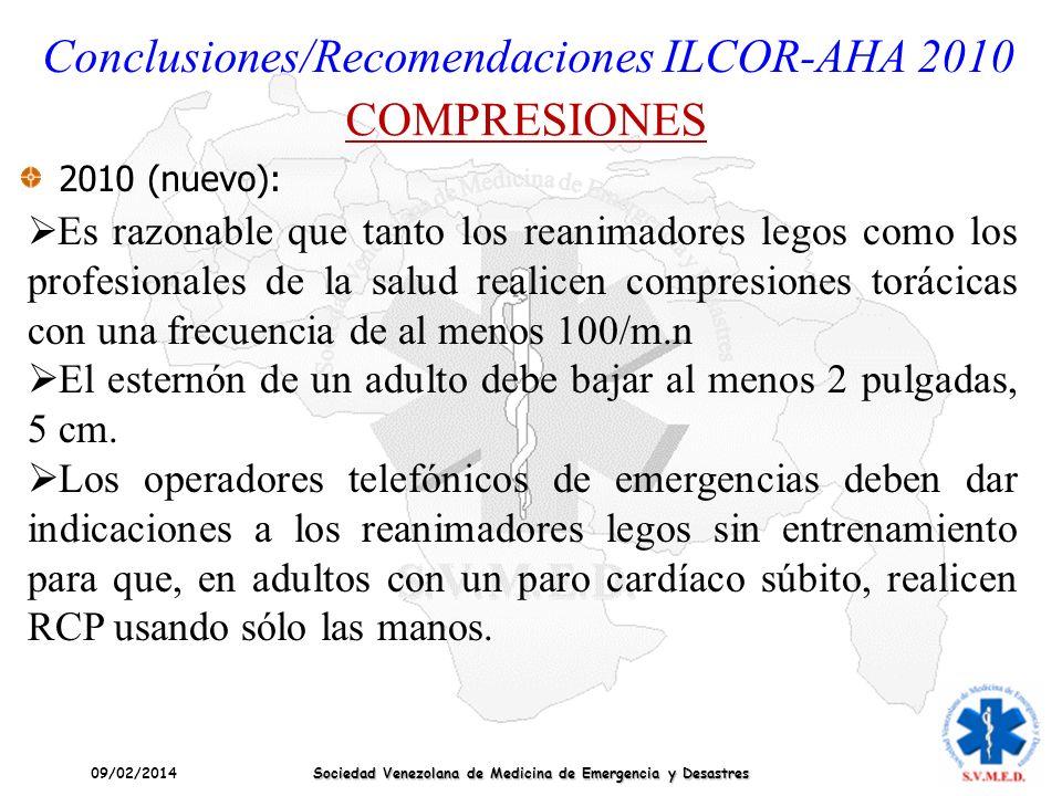 09/02/2014 Sociedad Venezolana de Medicina de Emergencia y Desastres Conclusiones/Recomendaciones ILCOR-AHA 2010 COMPRESIONES 2010 (nuevo): Es razonab